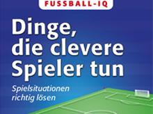Buchtipp: Fussball-IQ – Dinge, die clevere Spieler tun